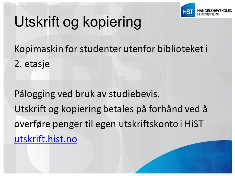 Utskrift og kopiering Kopimaskin for studenter utenfor biblioteket i 2. etasje Pålogging ved bruk av studiebevis. Utskrift og kopiering betales på for