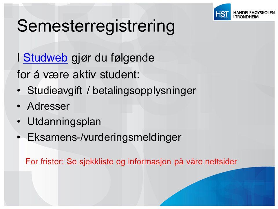 Semesterregistrering I Studweb gjør du følgendeStudweb for å være aktiv student: Studieavgift / betalingsopplysninger Adresser Utdanningsplan Eksamens-/vurderingsmeldinger For frister: Se sjekkliste og informasjon på våre nettsider