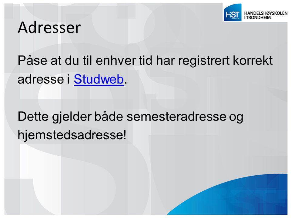 Adresser Påse at du til enhver tid har registrert korrekt adresse i Studweb.Studweb Dette gjelder både semesteradresse og hjemstedsadresse!
