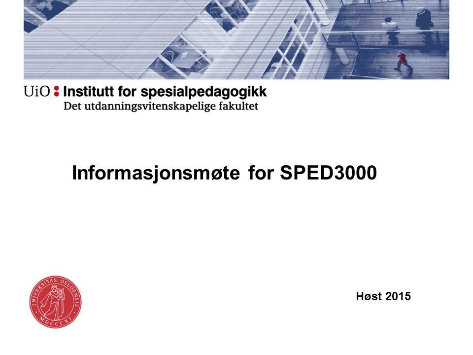 Informasjonsmøte for SPED3000 Høst 2015