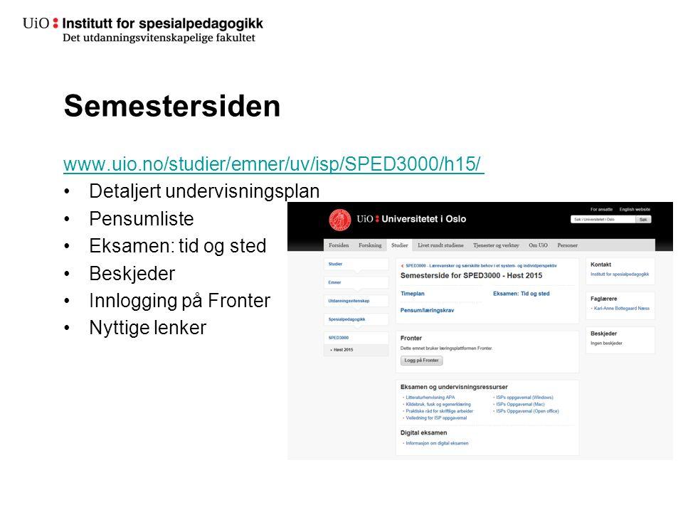 Semestersiden www.uio.no/studier/emner/uv/isp/SPED3000/h15/ Detaljert undervisningsplan Pensumliste Eksamen: tid og sted Beskjeder Innlogging på Fronter Nyttige lenker