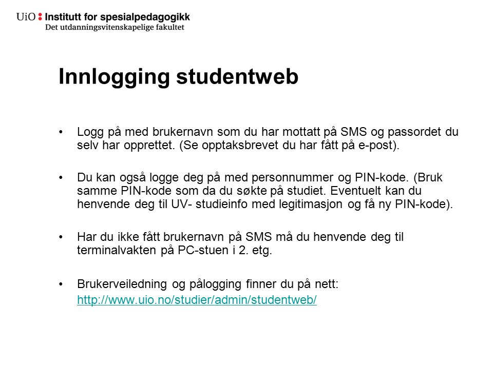 Innlogging studentweb Logg på med brukernavn som du har mottatt på SMS og passordet du selv har opprettet.