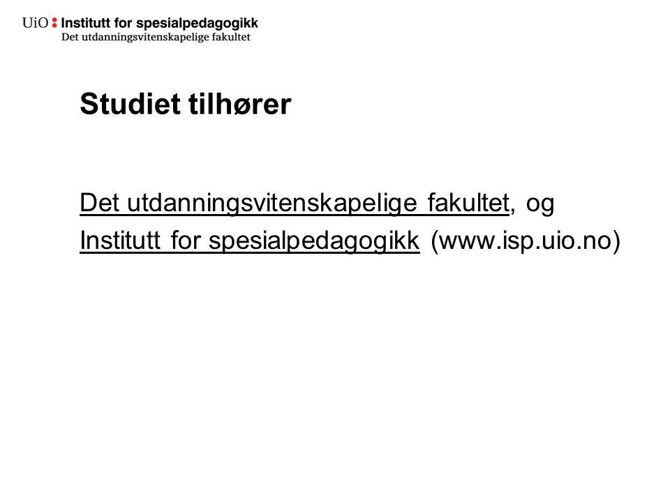 Studiet tilhører Det utdanningsvitenskapelige fakultet, og Institutt for spesialpedagogikk (www.isp.uio.no)
