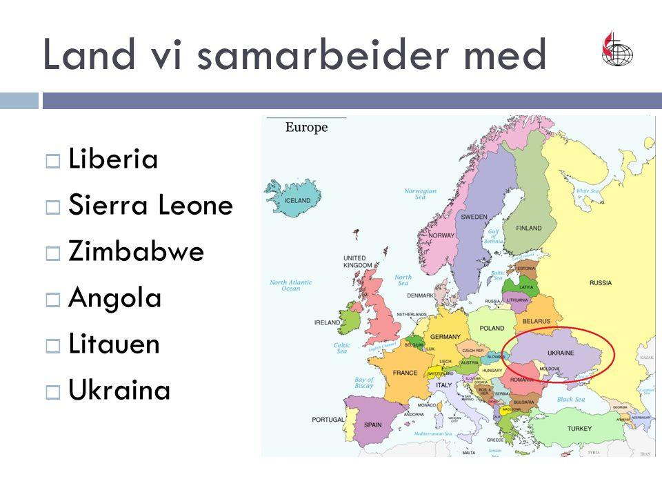Land vi samarbeider med  Liberia  Sierra Leone  Zimbabwe  Angola  Litauen  Ukraina