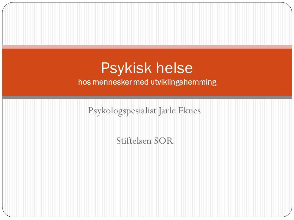 Psykologspesialist Jarle Eknes Stiftelsen SOR Psykisk helse hos mennesker med utviklingshemming