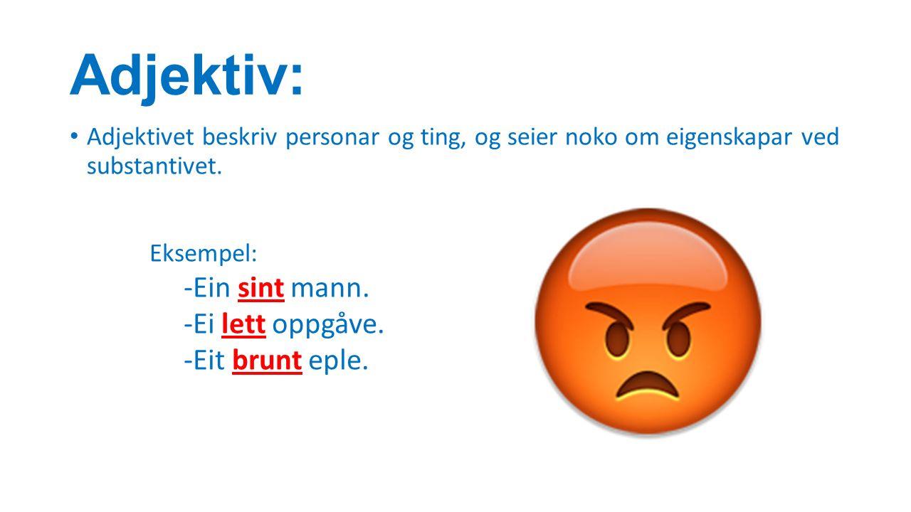 Adjektiv: Adjektivet beskriv personar og ting, og seier noko om eigenskapar ved substantivet.