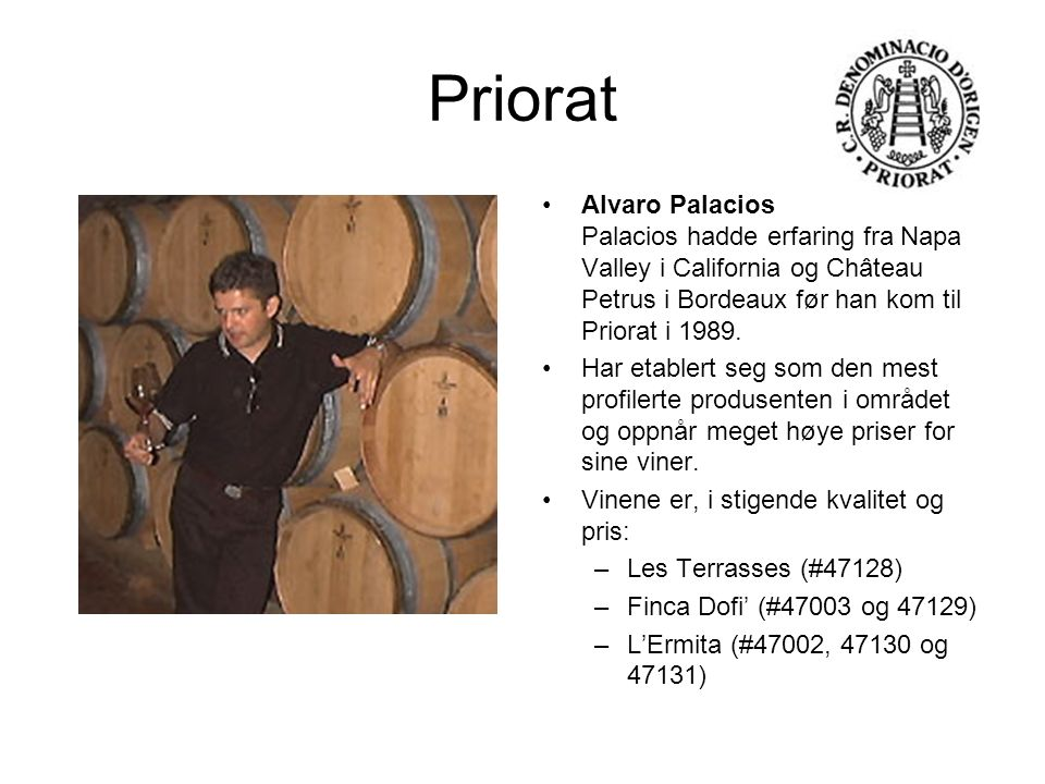 Priorat Alvaro Palacios Palacios hadde erfaring fra Napa Valley i California og Château Petrus i Bordeaux før han kom til Priorat i 1989. Har etablert
