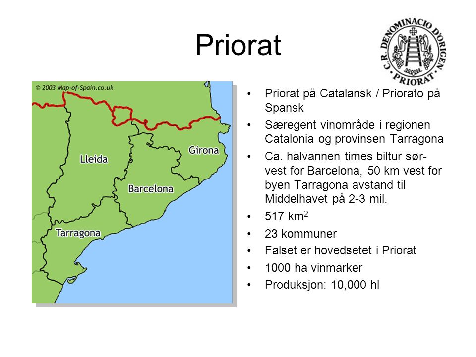 Priorat Priorat på Catalansk / Priorato på Spansk Særegent vinområde i regionen Catalonia og provinsen Tarragona Ca.