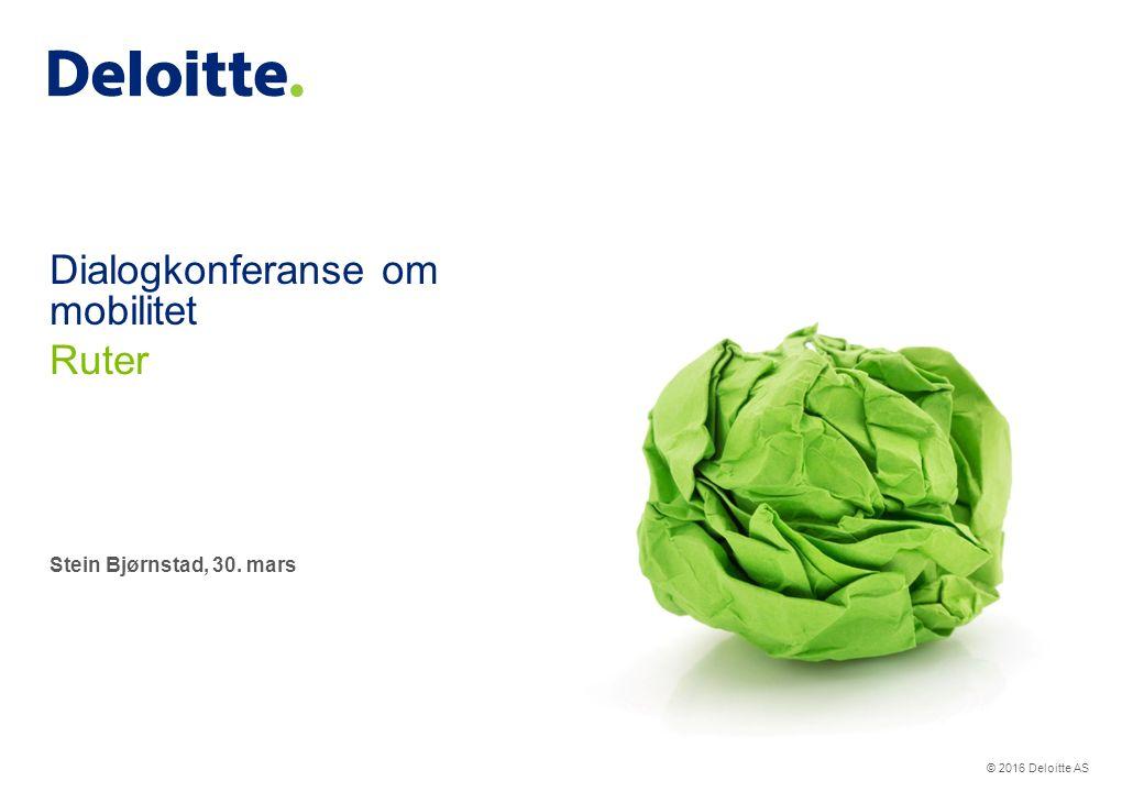 © 2016 Deloitte AS Stein Bjørnstad, 30. mars Dialogkonferanse om mobilitet Ruter