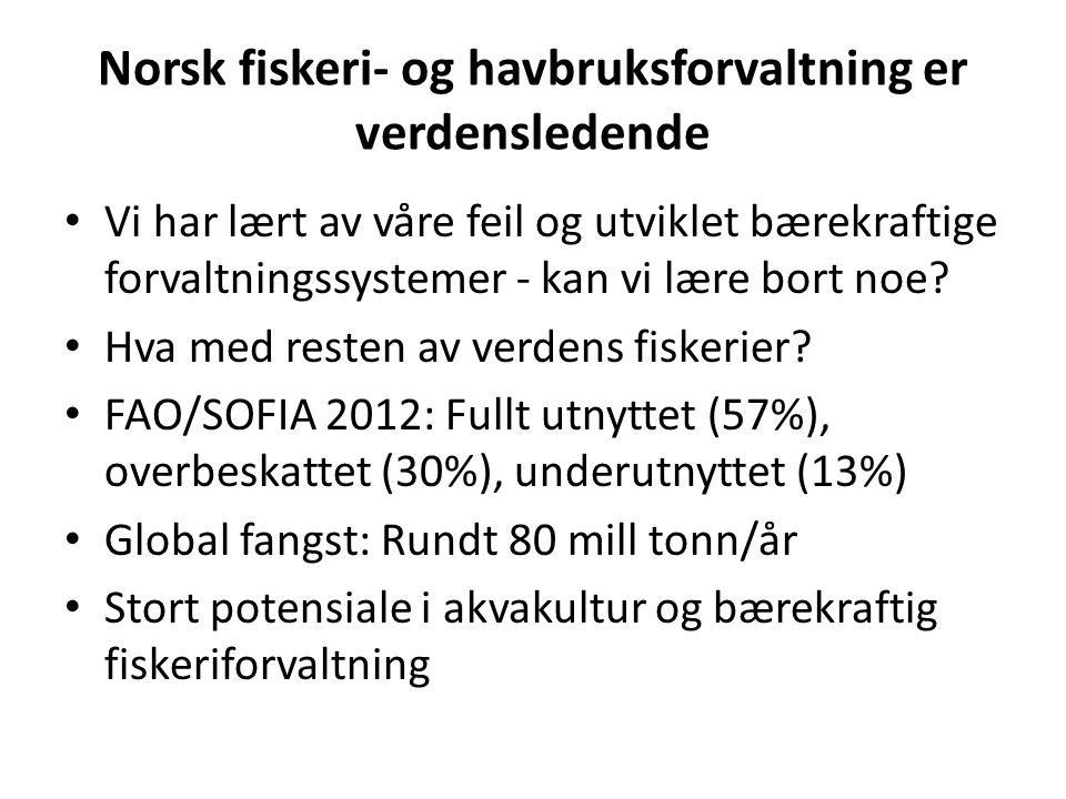 Norsk fiskeri- og havbruksforvaltning er verdensledende Vi har lært av våre feil og utviklet bærekraftige forvaltningssystemer - kan vi lære bort noe?