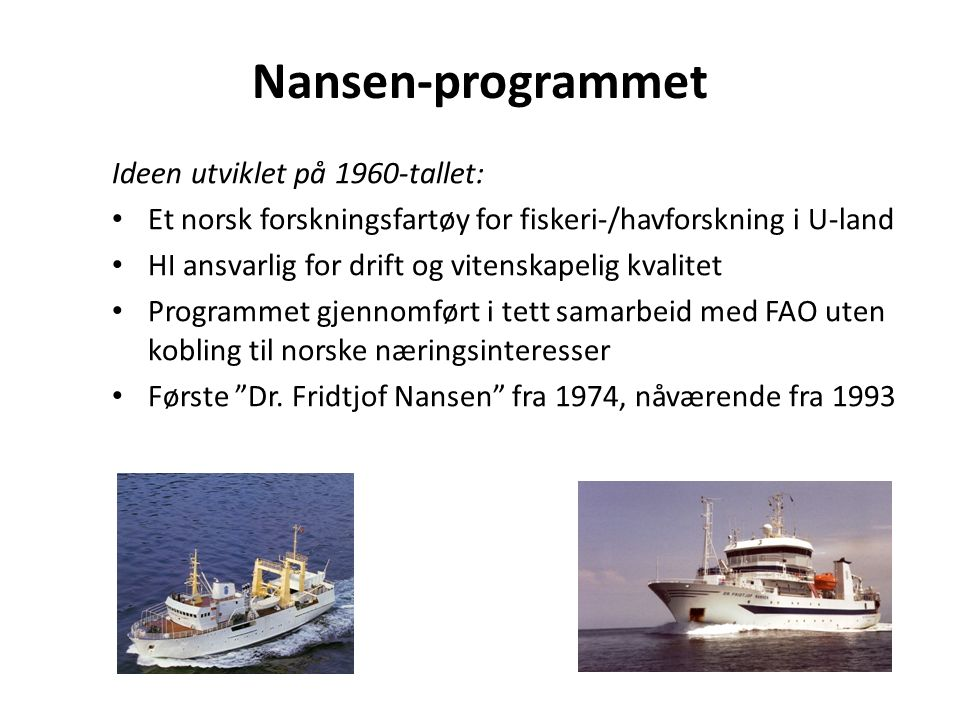 Ideen utviklet på 1960-tallet: Et norsk forskningsfartøy for fiskeri-/havforskning i U-land HI ansvarlig for drift og vitenskapelig kvalitet Programme