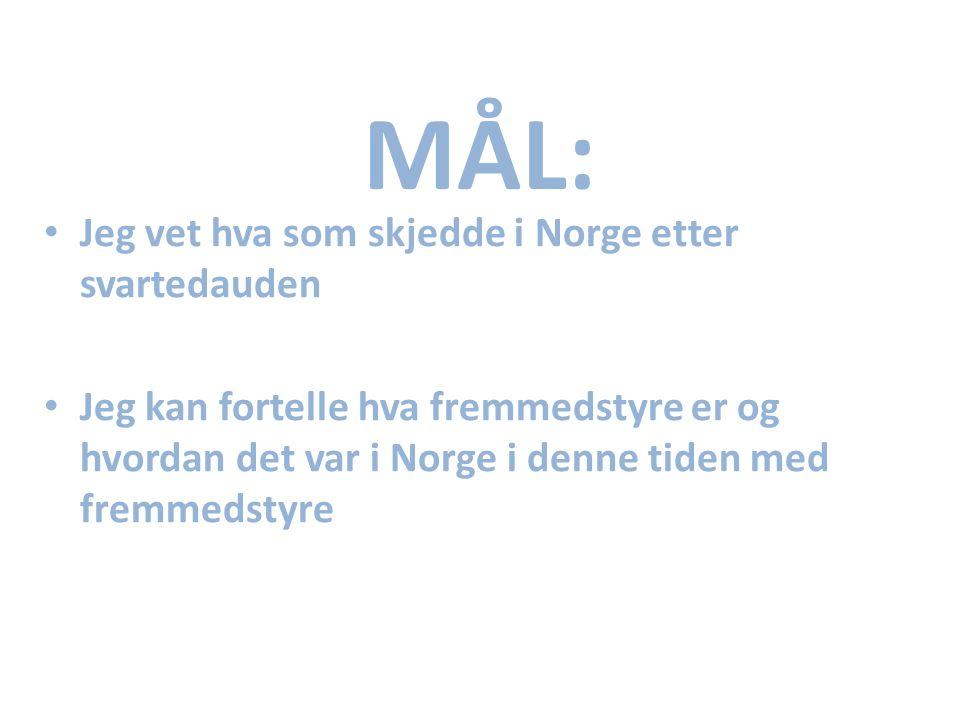 MÅL: Jeg vet hva som skjedde i Norge etter svartedauden Jeg kan fortelle hva fremmedstyre er og hvordan det var i Norge i denne tiden med fremmedstyre