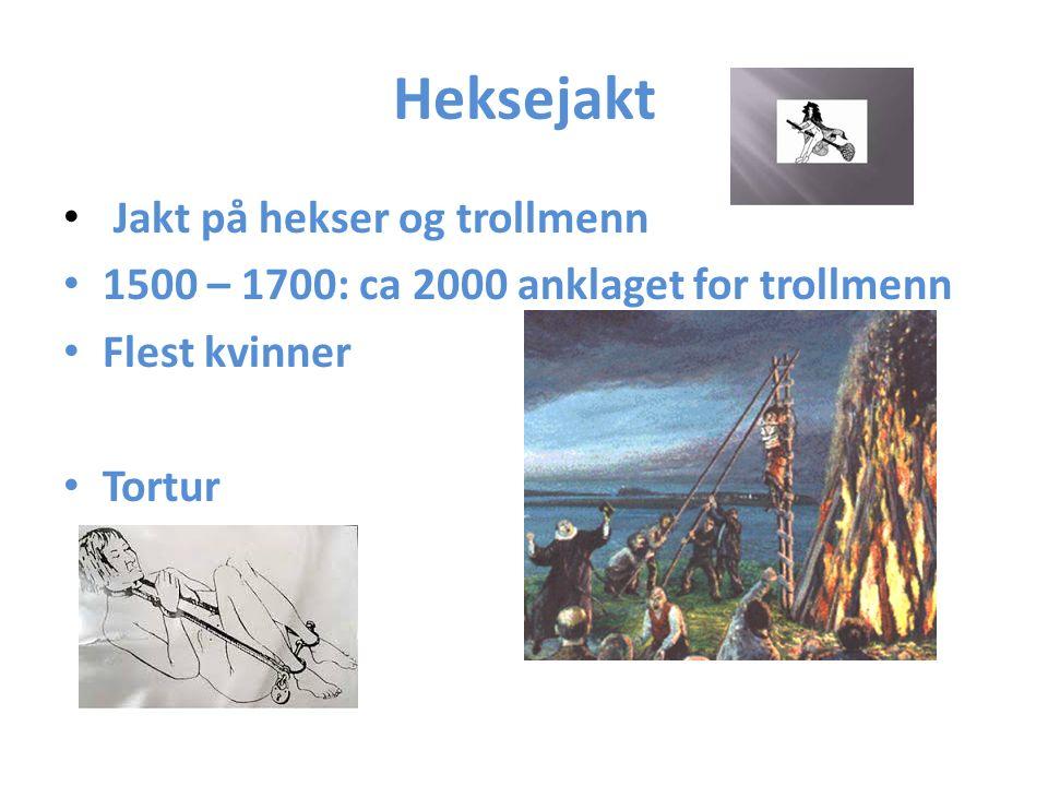 Heksejakt Jakt på hekser og trollmenn 1500 – 1700: ca 2000 anklaget for trollmenn Flest kvinner Tortur