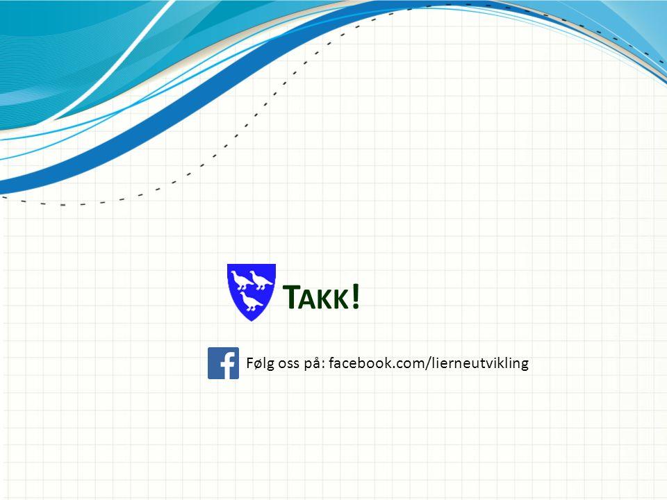 T AKK ! Følg oss på: facebook.com/lierneutvikling