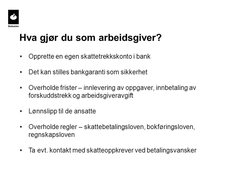 Hva gjør du som arbeidsgiver? Opprette en egen skattetrekkskonto i bank Det kan stilles bankgaranti som sikkerhet Overholde frister – innlevering av o
