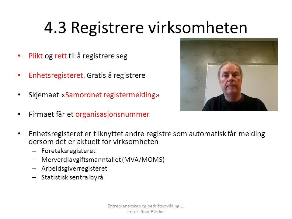 4.3 Registrere virksomheten Plikt og rett til å registrere seg Enhetsregisteret. Gratis å registrere Skjemaet «Samordnet registermelding» Firmaet får