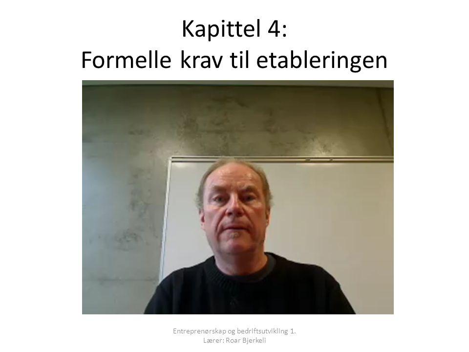 Kapittel 4: Formelle krav til etableringen Entreprenørskap og bedriftsutvikling 1. Lærer: Roar Bjerkeli