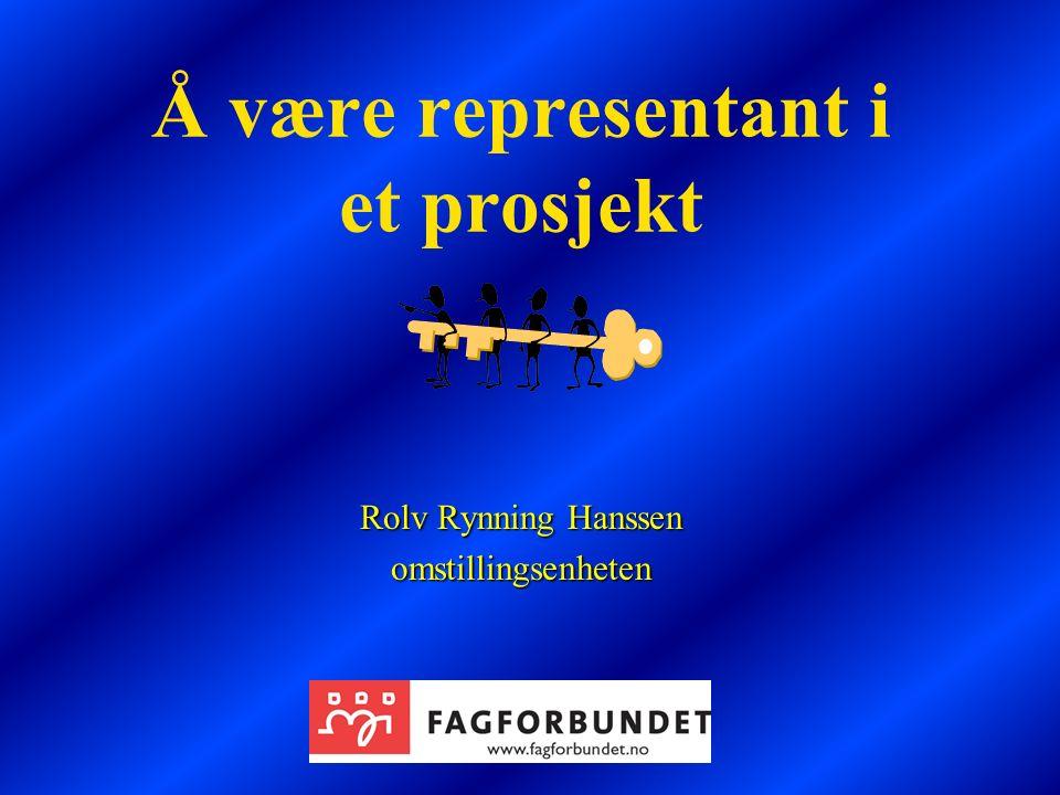 Å være representant i et prosjekt Rolv Rynning Hanssen omstillingsenheten