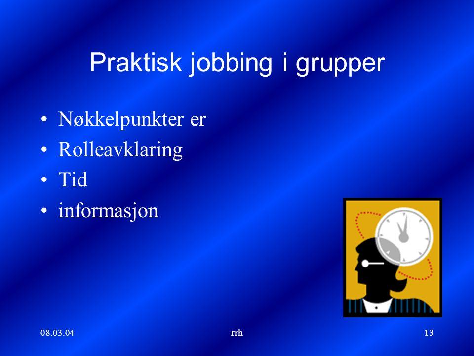 08.03.04rrh13 Praktisk jobbing i grupper Nøkkelpunkter er Rolleavklaring Tid informasjon