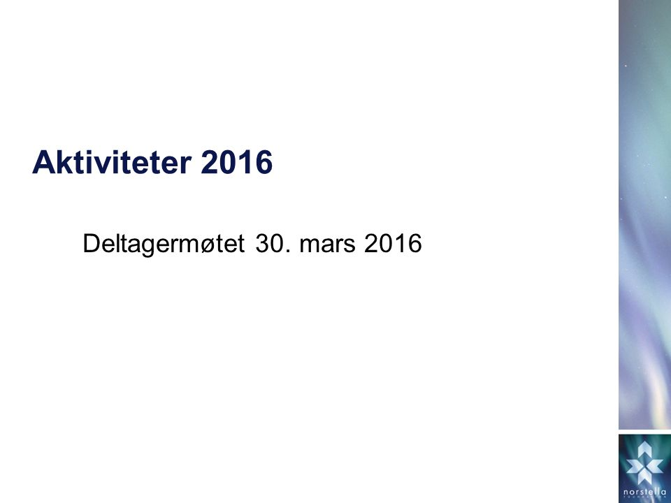 Aktiviteter 2016 Deltagermøtet 30. mars 2016
