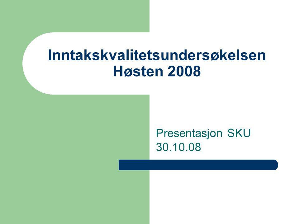 Inntakskvalitetsundersøkelsen Høsten 2008 Presentasjon SKU 30.10.08