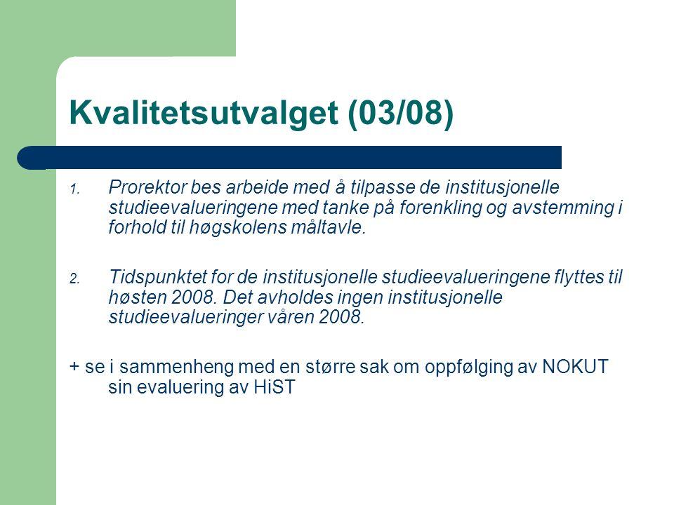 Kvalitetsutvalget (03/08) 1. Prorektor bes arbeide med å tilpasse de institusjonelle studieevalueringene med tanke på forenkling og avstemming i forho