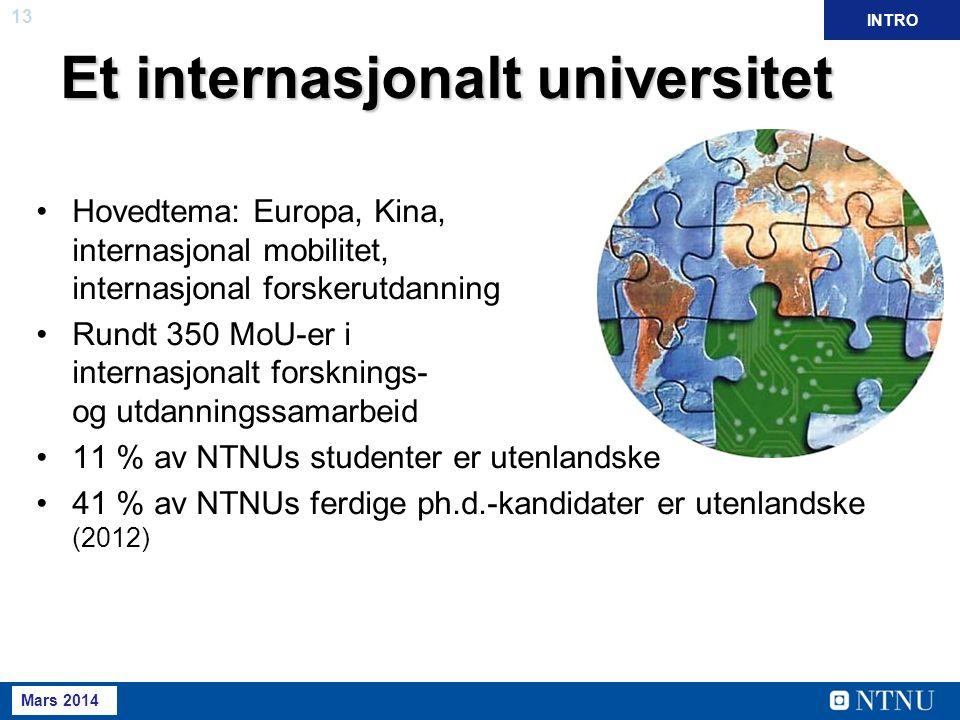 13 Mai 2013 Et internasjonalt universitet Hovedtema: Europa, Kina, internasjonal mobilitet, internasjonal forskerutdanning Rundt 350 MoU-er i internasjonalt forsknings- og utdanningssamarbeid 11 % av NTNUs studenter er utenlandske 41 % av NTNUs ferdige ph.d.-kandidater er utenlandske (2012) INTRO Mars 2014