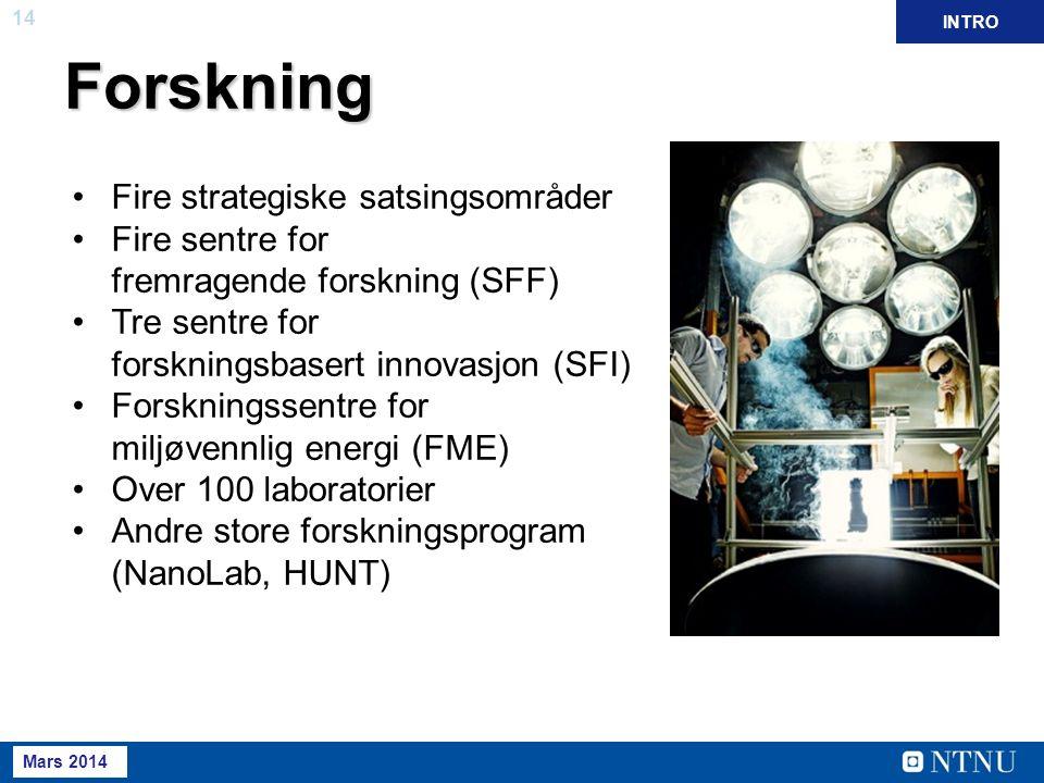 14 Mai 2013 Forskning INTRO Fire strategiske satsingsområder Fire sentre for fremragende forskning (SFF) Tre sentre for forskningsbasert innovasjon (SFI) Forskningssentre for miljøvennlig energi (FME) Over 100 laboratorier Andre store forskningsprogram (NanoLab, HUNT) Mars 2014