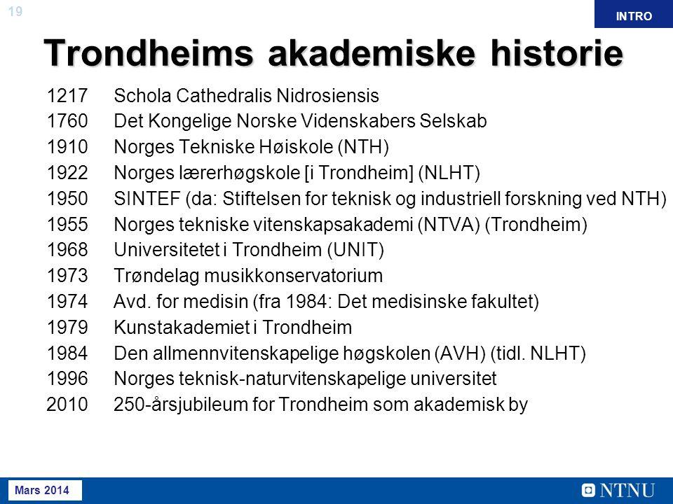 19 Mai 2013 April 2012 Trondheims akademiske historie 1217 Schola Cathedralis Nidrosiensis 1760 Det Kongelige Norske Videnskabers Selskab 1910 Norges
