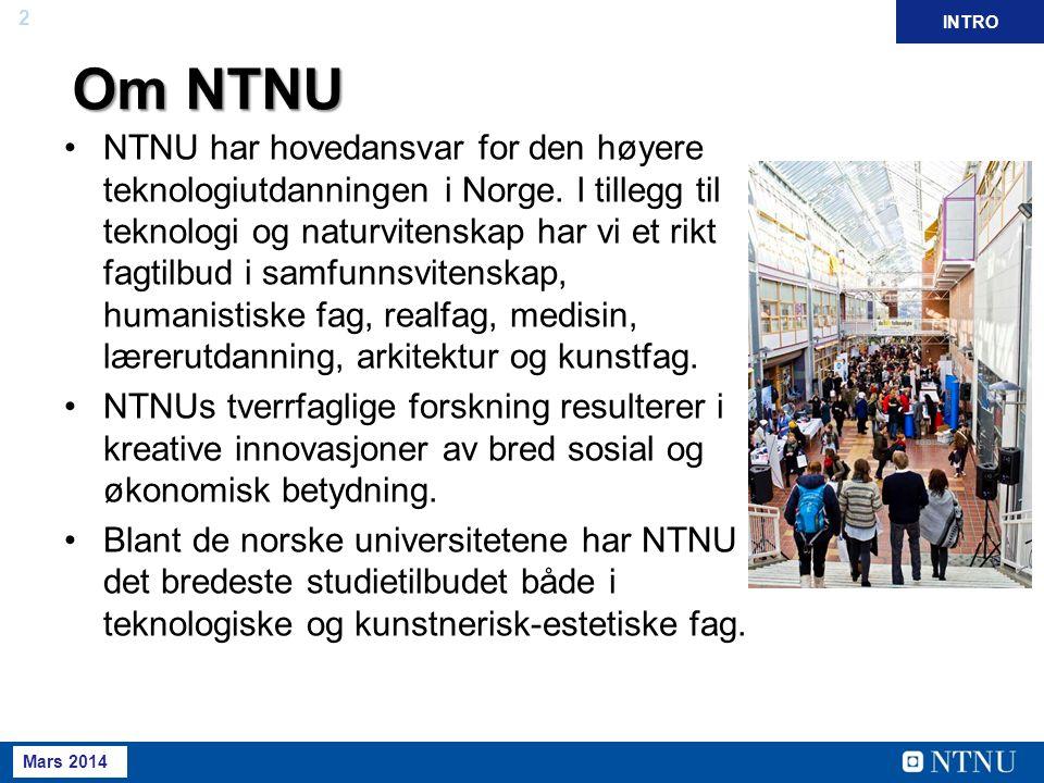 2 Mai 2013 INTRO Om NTNU Om NTNU NTNU har hovedansvar for den høyere teknologiutdanningen i Norge. I tillegg til teknologi og naturvitenskap har vi et