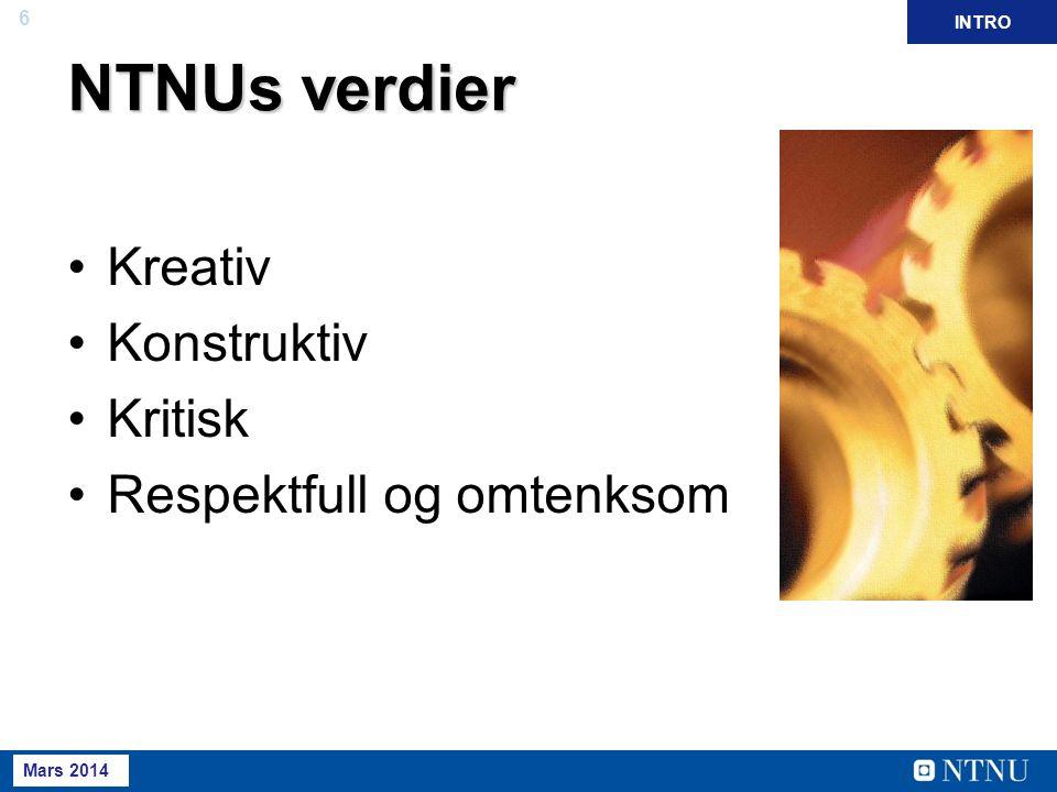 6 Mai 2013 NTNUs verdier Kreativ Konstruktiv Kritisk Respektfull og omtenksom INTRO Mars 2014