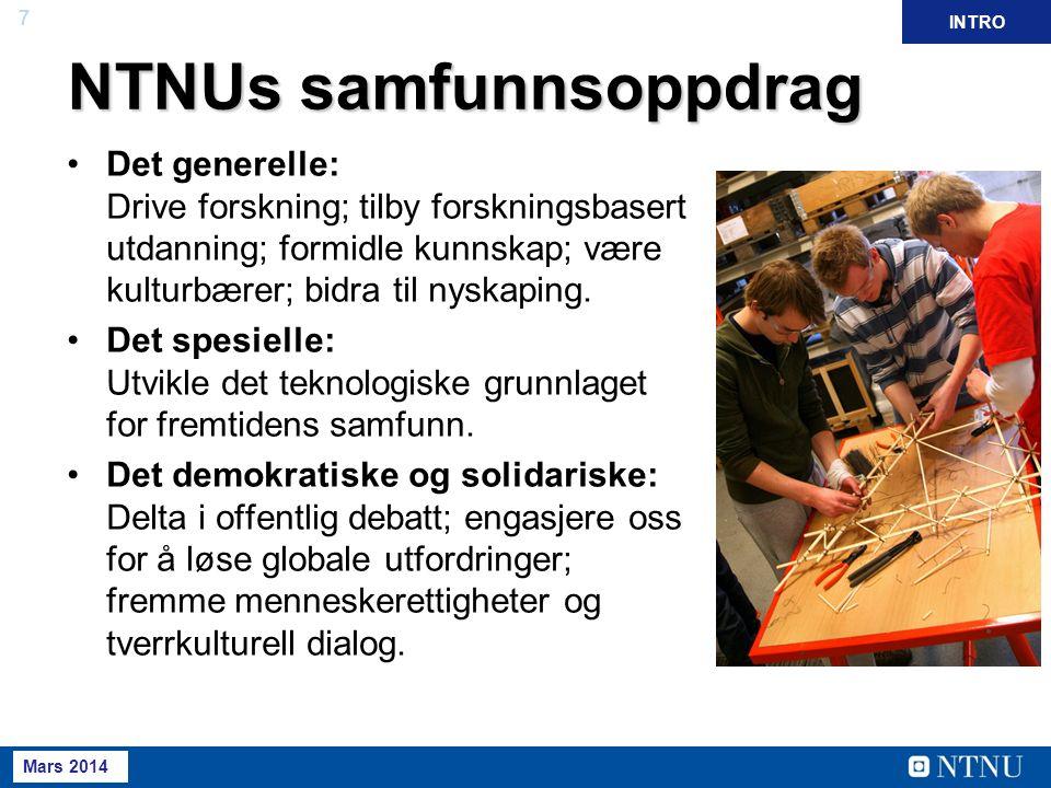 7 Mai 2013 April 2012 NTNUs samfunnsoppdrag Det generelle: Drive forskning; tilby forskningsbasert utdanning; formidle kunnskap; være kulturbærer; bidra til nyskaping.