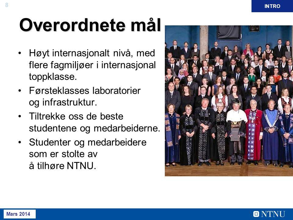 8 Mai 2013 April 2012 Overordnete mål Høyt internasjonalt nivå, med flere fagmiljøer i internasjonal toppklasse. Førsteklasses laboratorier og infrast