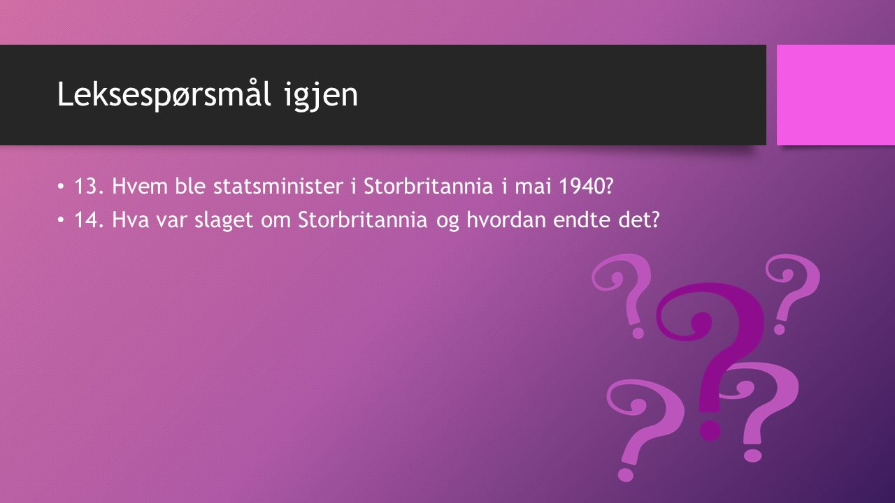 Leksespørsmål igjen 13. Hvem ble statsminister i Storbritannia i mai 1940.