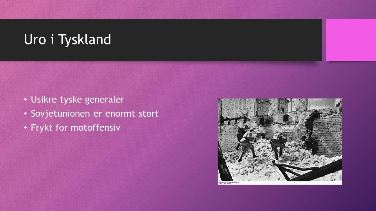 Uro i Tyskland Usikre tyske generaler Sovjetunionen er enormt stort Frykt for motoffensiv