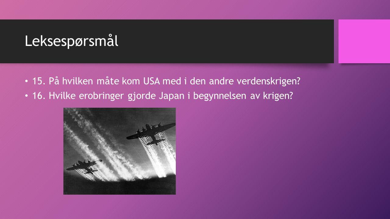 Leksespørsmål 15. På hvilken måte kom USA med i den andre verdenskrigen.