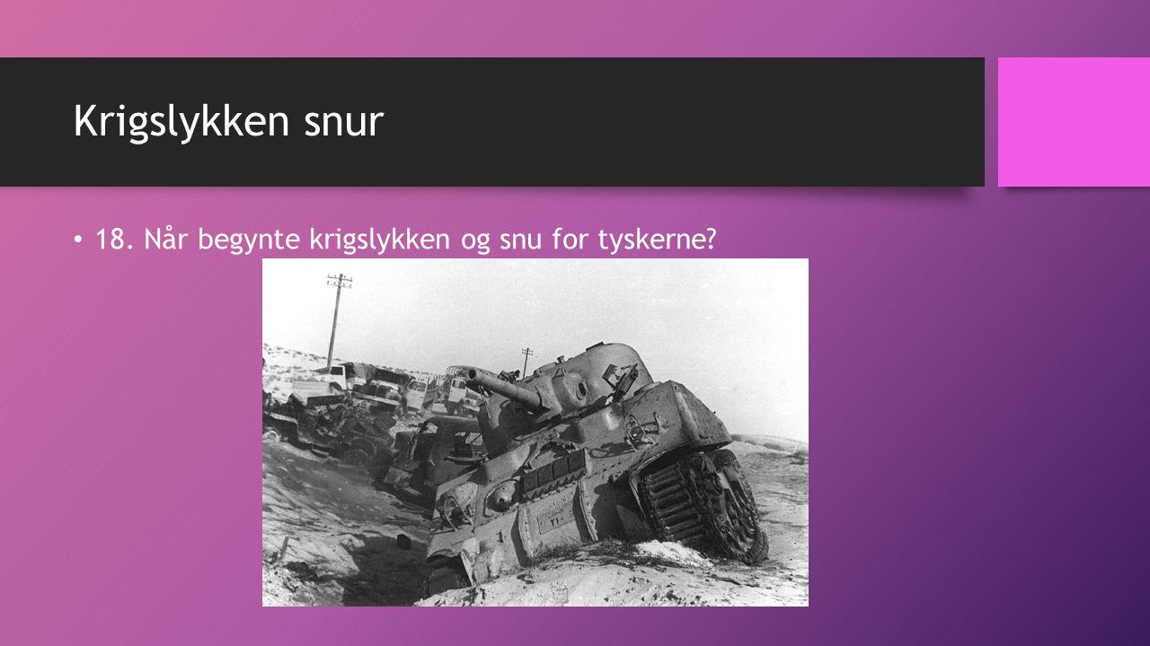 Krigslykken snur 18. Når begynte krigslykken og snu for tyskerne?