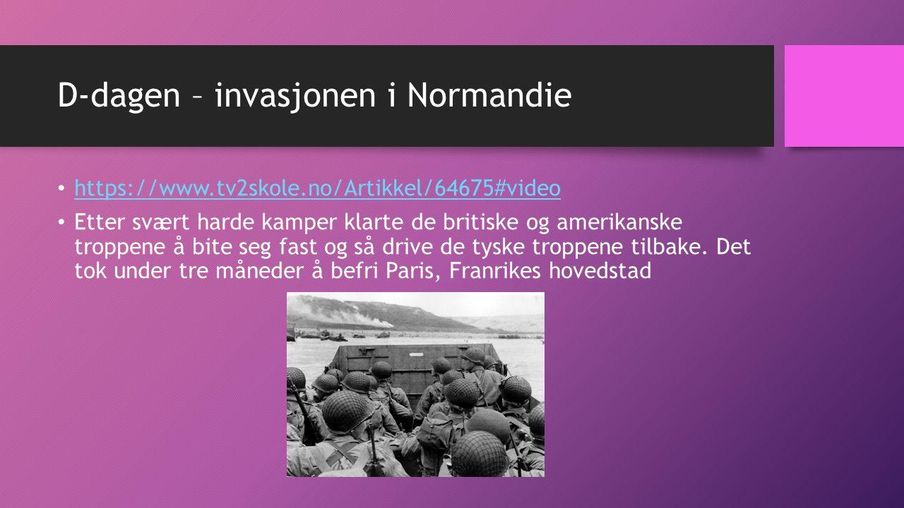 D-dagen – invasjonen i Normandie https://www.tv2skole.no/Artikkel/64675#video Etter svært harde kamper klarte de britiske og amerikanske troppene å bite seg fast og så drive de tyske troppene tilbake.