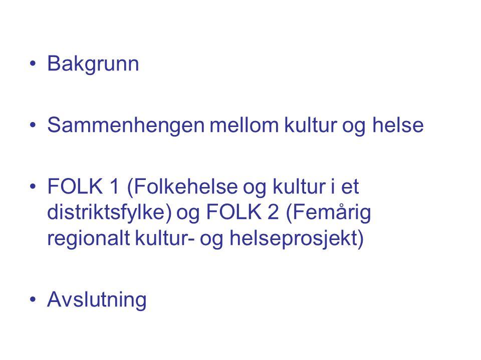 Bakgrunn Sammenhengen mellom kultur og helse FOLK 1 (Folkehelse og kultur i et distriktsfylke) og FOLK 2 (Femårig regionalt kultur- og helseprosjekt) Avslutning