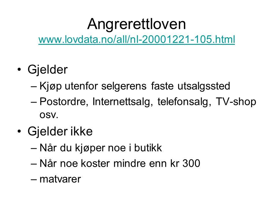 Angrerettloven www.lovdata.no/all/nl-20001221-105.html www.lovdata.no/all/nl-20001221-105.html Gjelder –Kjøp utenfor selgerens faste utsalgssted –Postordre, Internettsalg, telefonsalg, TV-shop osv.