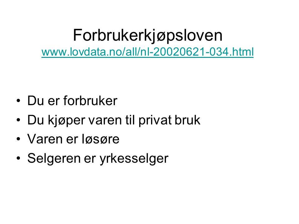 Forbrukerkjøpsloven www.lovdata.no/all/nl-20020621-034.html www.lovdata.no/all/nl-20020621-034.html Du er forbruker Du kjøper varen til privat bruk Varen er løsøre Selgeren er yrkesselger