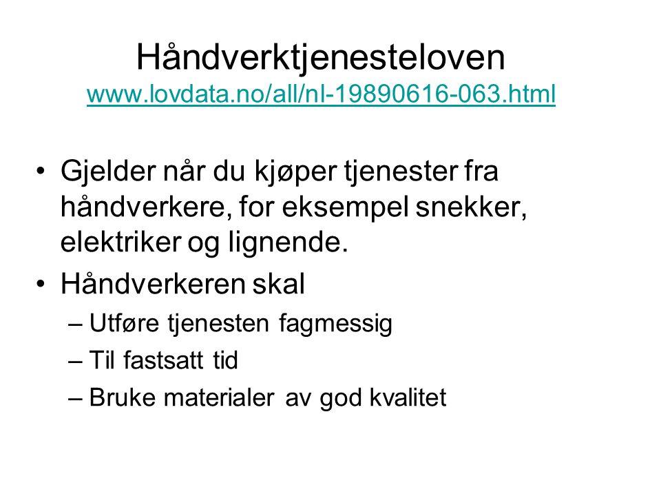 Håndverktjenesteloven www.lovdata.no/all/nl-19890616-063.html www.lovdata.no/all/nl-19890616-063.html Gjelder når du kjøper tjenester fra håndverkere, for eksempel snekker, elektriker og lignende.