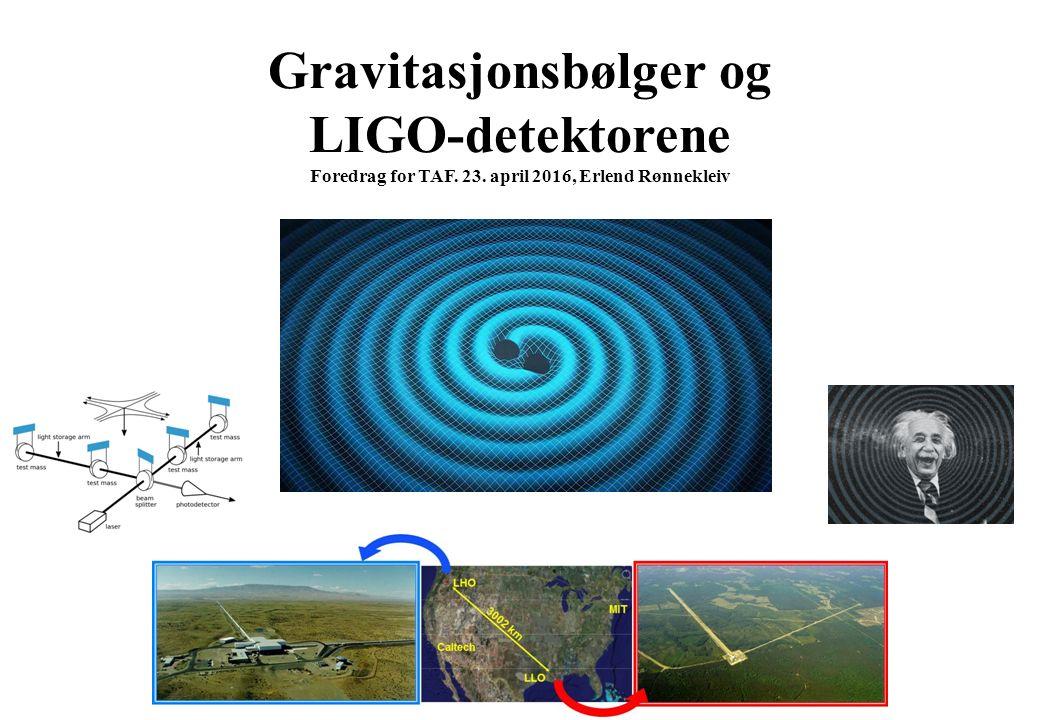 Gravitasjonsbølger og LIGO-detektorene Foredrag for TAF. 23. april 2016, Erlend Rønnekleiv