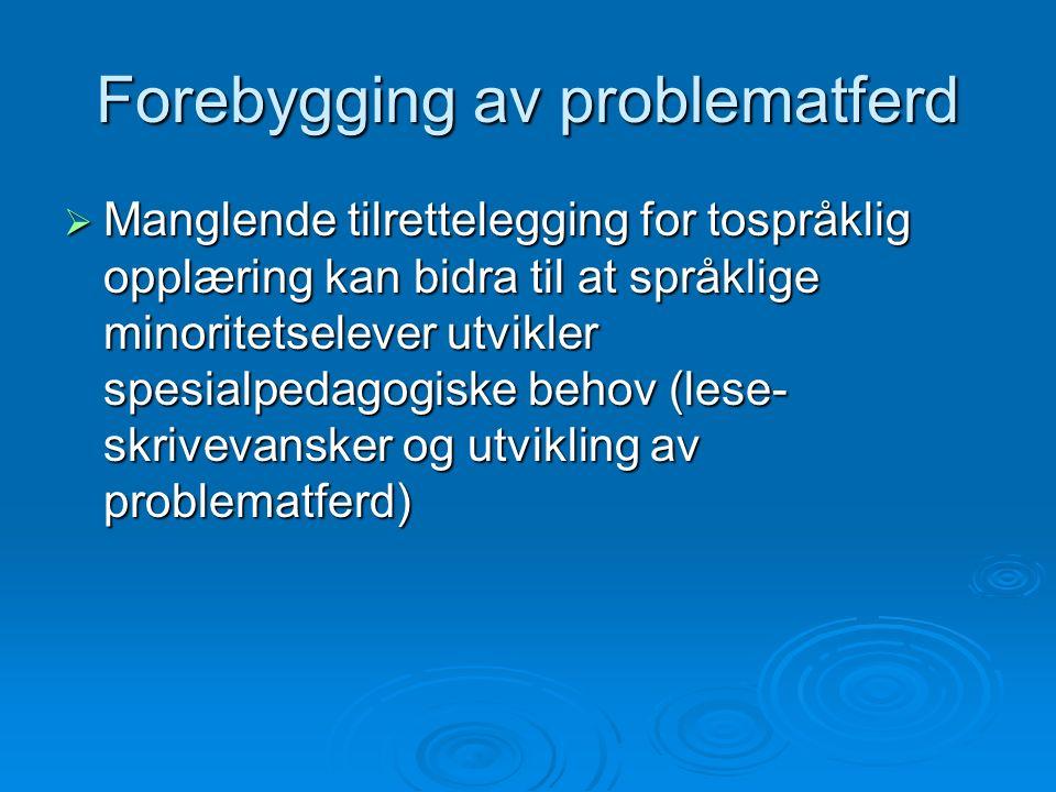 Forebygging av problematferd  Manglende tilrettelegging for tospråklig opplæring kan bidra til at språklige minoritetselever utvikler spesialpedagogiske behov (lese- skrivevansker og utvikling av problematferd)
