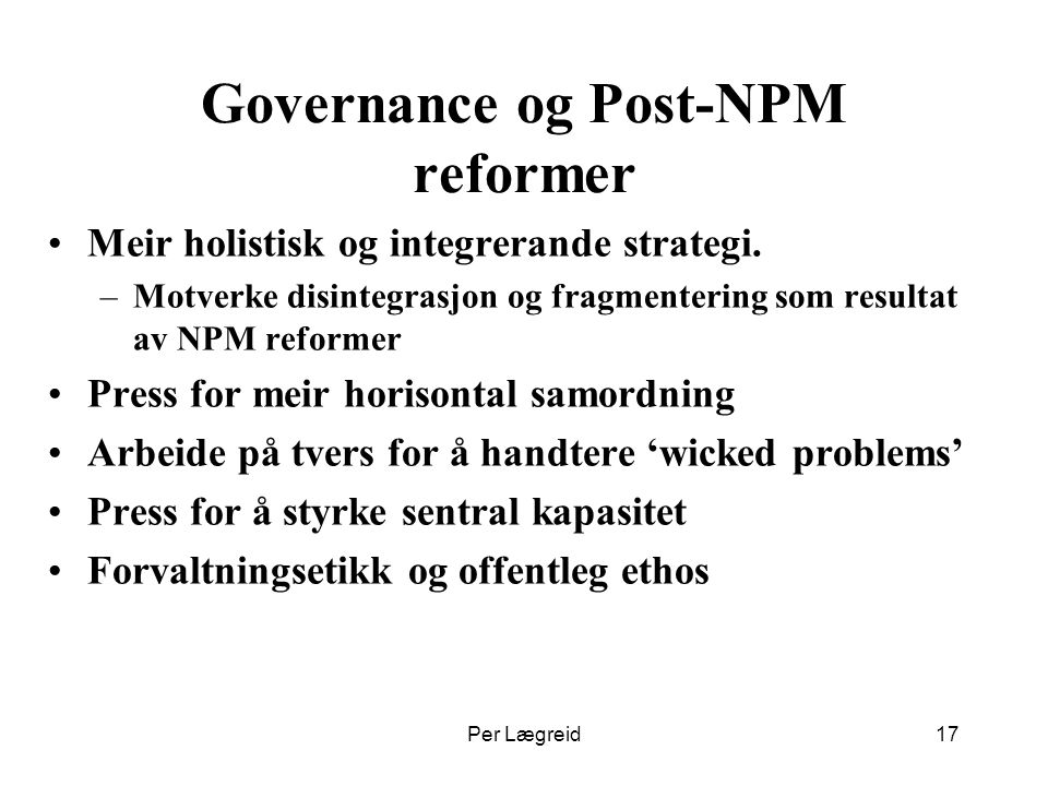 Governance og Post-NPM reformer Meir holistisk og integrerande strategi.