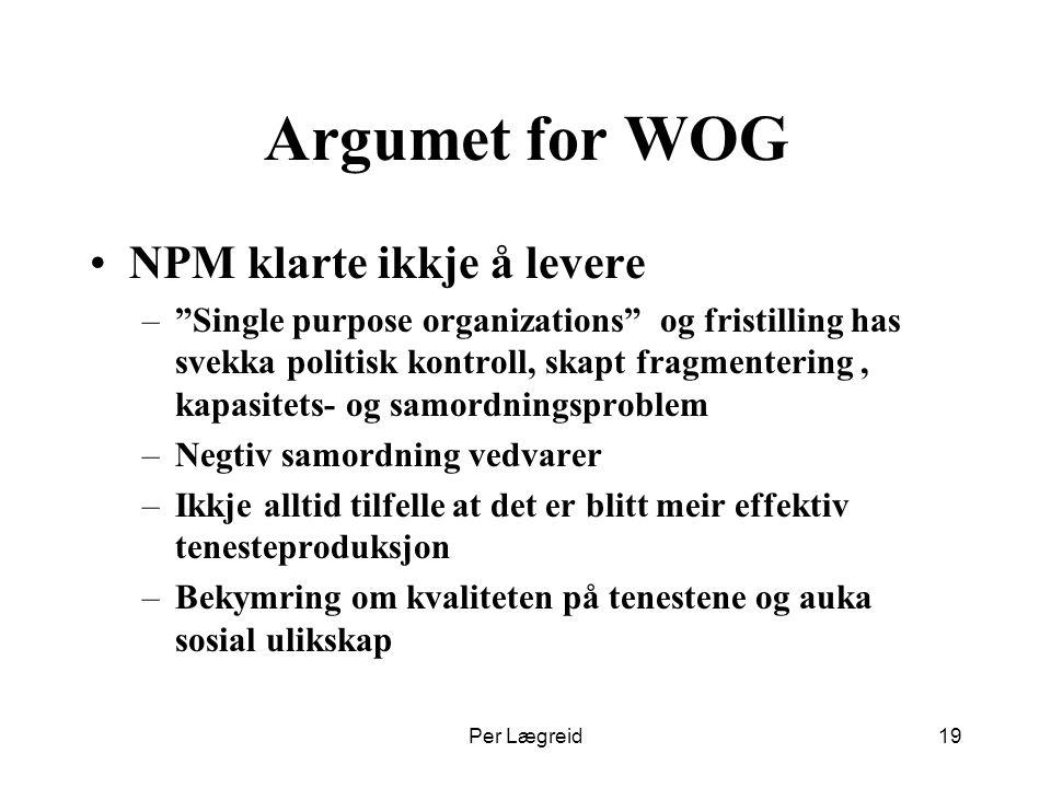 """Per Lægreid19 Argumet for WOG NPM klarte ikkje å levere –""""Single purpose organizations"""" og fristilling has svekka politisk kontroll, skapt fragmenteri"""