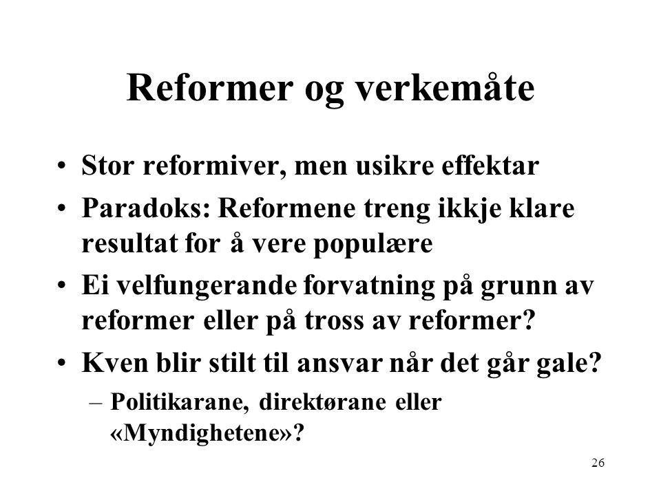 Reformer og verkemåte Stor reformiver, men usikre effektar Paradoks: Reformene treng ikkje klare resultat for å vere populære Ei velfungerande forvatning på grunn av reformer eller på tross av reformer.