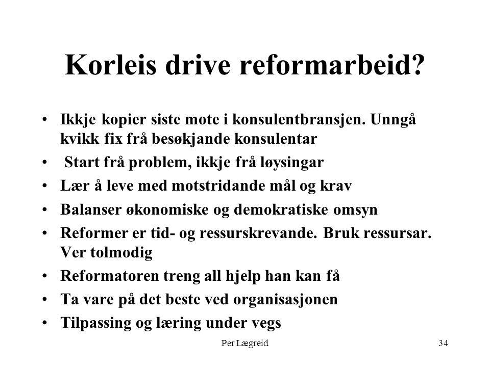 Per Lægreid34 Korleis drive reformarbeid. Ikkje kopier siste mote i konsulentbransjen.