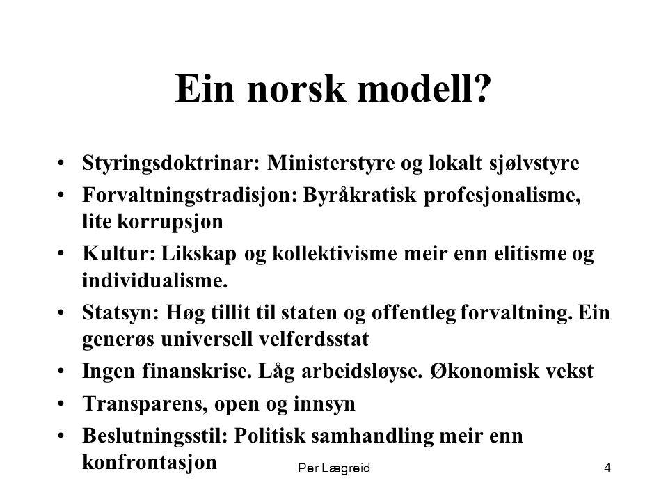Norske særtrekk - forvaltningsreformer Lite politisering og stor autonomi Ei forsiktig inkluderande reformtilnærming, pragmatisme, inkrementalisme.