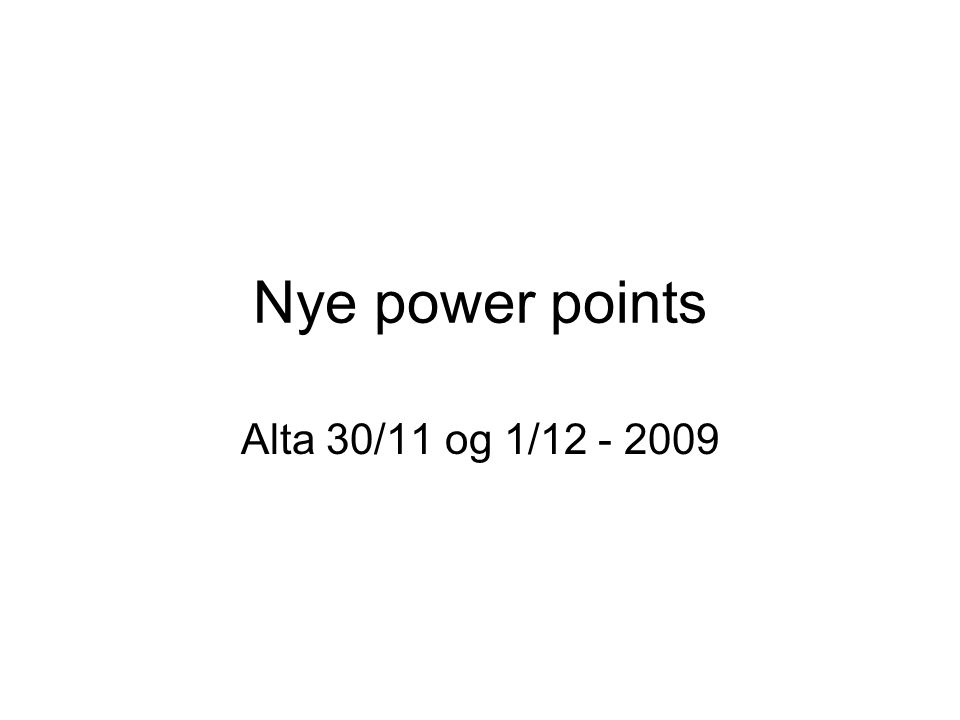 Nye power points Alta 30/11 og 1/